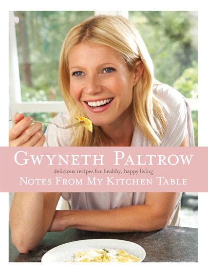 Gwyneth Paltrow - WIN Gwyneth Paltrow Notes From My Kitchen Table - Notes From My Kitchen Table - Gwyneth Paltrow Cookery Book - Gwyneth Paltrow Receipes - Marie Clarie - Marie Claire UK