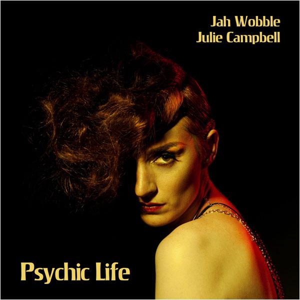 Album Review: Jah Wobble & Julie Campbell - 'Psychic Life