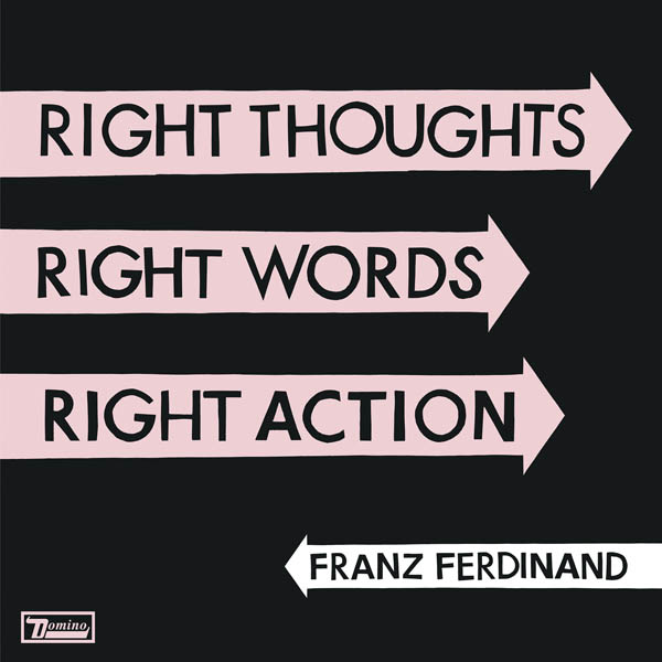 Franz Ferdinand – 'Right Thoughts, Right Words, Right Action'
