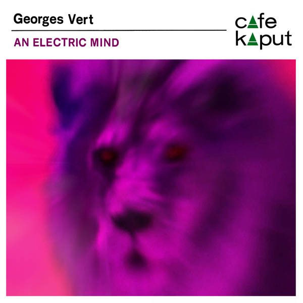Georges Vert – 'An Electric Mind'