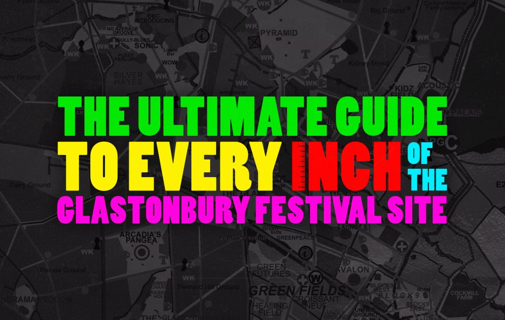 The Ultimate Guide to Glastonbury: main stages, areas, camping