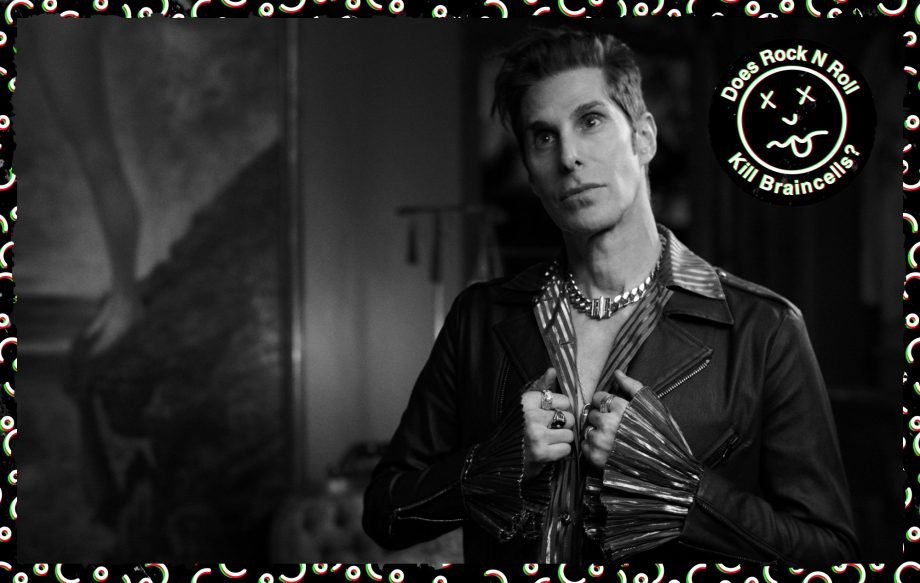 Does Rock 'N' Roll Kill Braincells?! – Perry Farrell, Janes Addiction frontman and Lollapalooza founder