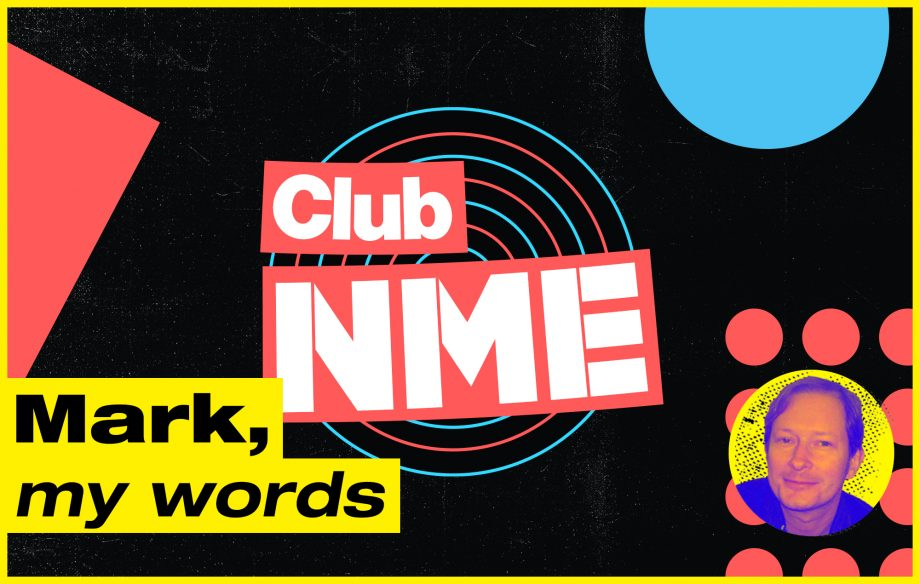 Mark, My Words: Club NME is back, and I feel like a proud parent