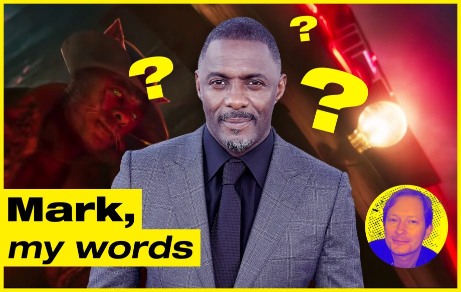 Mark, My Words: Respect to Idris Elba for not even knowing what Cats is about – I'd have taken the cash too